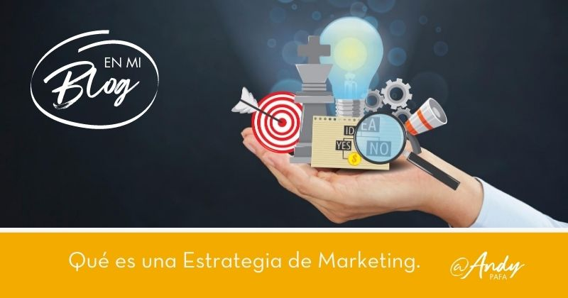 Qué es y cómo elegir una Estrategia de Marketing