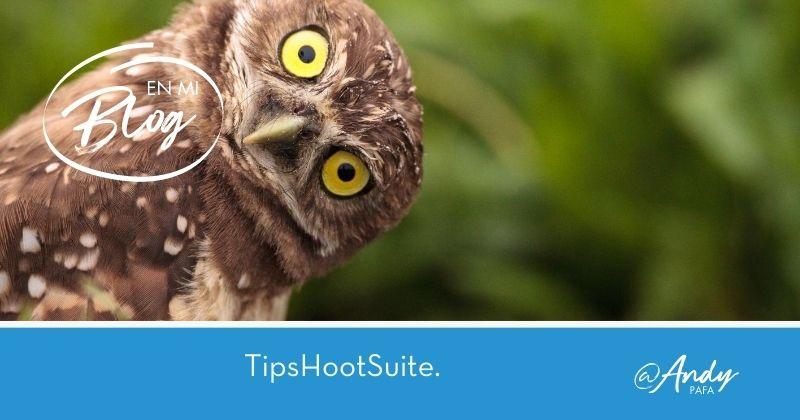Hootsuite: Aprovecha la herramienta. TipsHootSuite