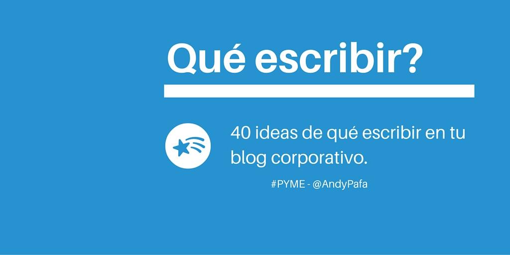 Qué puedo escribir en mi Blog: 40 Ideas