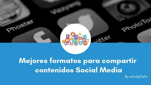 Mejores formatos para compartir contenidos Social Media