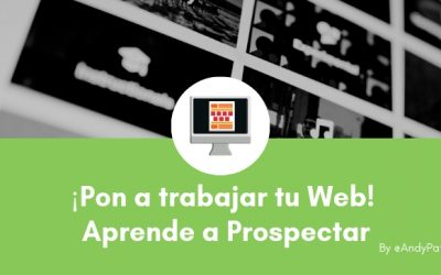 ¡Pon a trabajar tu Web! Aprende a Prospectar en tu Web