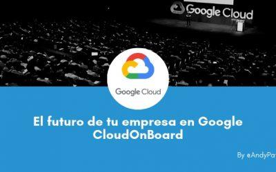 El futuro de tu empresa en Google Cloud OnBoard México 2019