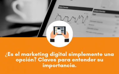 ¿Es el marketing digital simplemente una opción? Claves para entender su importancia