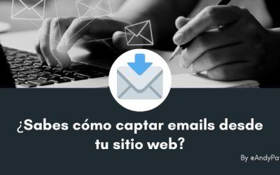 ¿Sabes cómo captar emails desde tu sitio web?